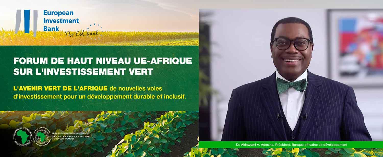 Forum UE-Afrique sur l'investissement vert : «Le relèvement à venir offre de vastes possibilités en Afrique », déclare le président de la Bad, Akinwumi A. Adesina